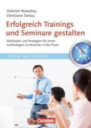 Erfolgreich Trainings und Seminare gestalten: Methoden und Strategien für einen nachhaltigen Lerntransfer in die Praxis