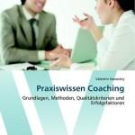 Praxiswissen Coaching: Grundlagen, Methoden, Qualitätskriterien und Erfolgsfaktoren.