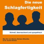 Die neue Schlagfertigkeit: Schnell, überraschend und sympathisch. Was Sie von Obama, Merkel, Klitschko & Co. lernen können.
